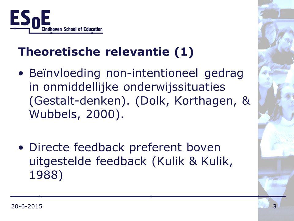 20-6-20153 Theoretische relevantie (1) Beïnvloeding non-intentioneel gedrag in onmiddellijke onderwijssituaties (Gestalt-denken). (Dolk, Korthagen, &