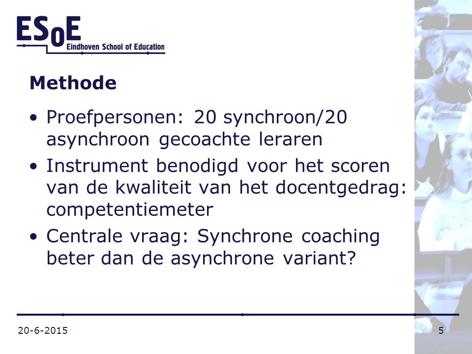 20-6-20155 Methode Proefpersonen: 20 synchroon/20 asynchroon gecoachte leraren Instrument benodigd voor het scoren van de kwaliteit van het docentgedr