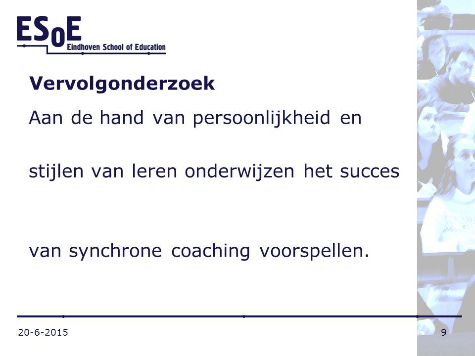 20-6-20159 Vervolgonderzoek Aan de hand van persoonlijkheid en stijlen van leren onderwijzen het succes van synchrone coaching voorspellen.