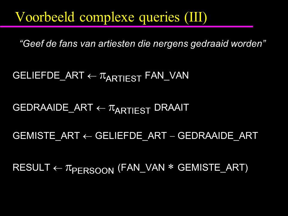 """Voorbeeld complexe queries (III) """"Geef de fans van artiesten die nergens gedraaid worden"""" GELIEFDE_ART   ARTIEST FAN_VAN GEDRAAIDE_ART   ARTIEST D"""