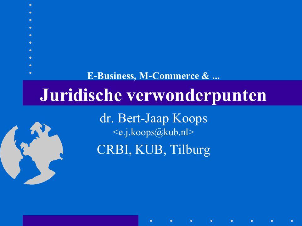 E-Business, M-Commerce &... Juridische verwonderpunten dr. Bert-Jaap Koops CRBI, KUB, Tilburg