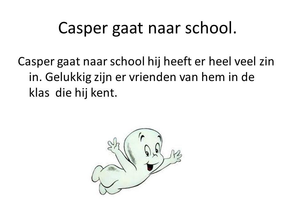 Casper gaat naar school.Casper gaat naar school hij heeft er heel veel zin in.