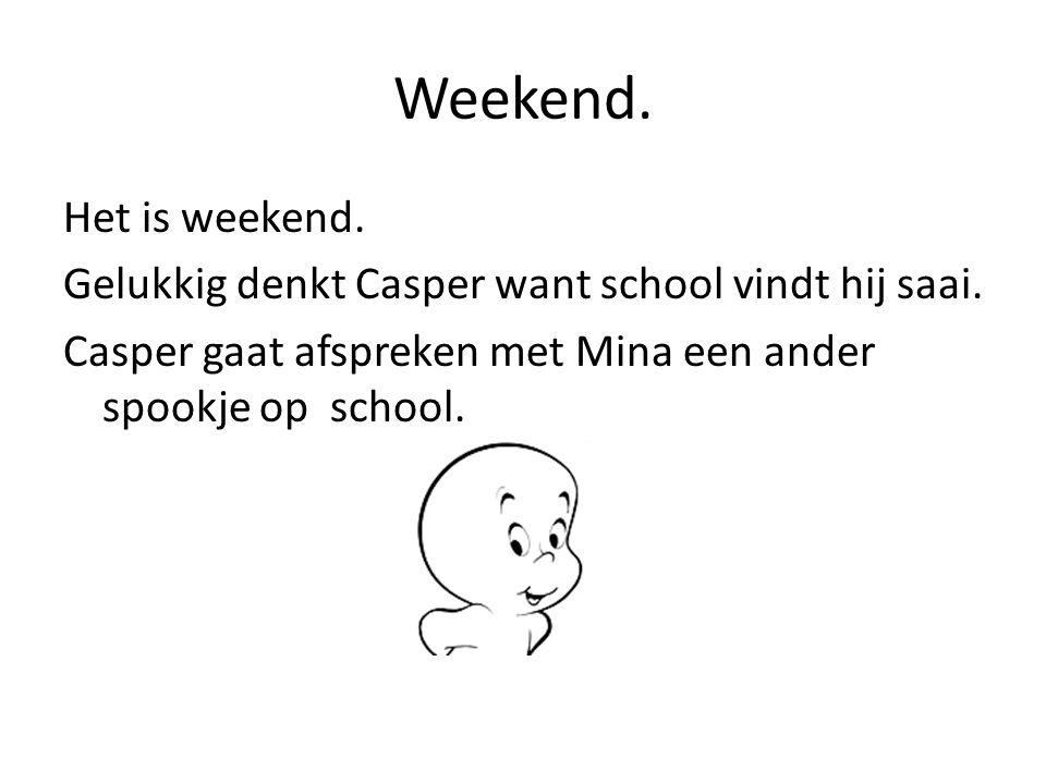 Weekend.Het is weekend. Gelukkig denkt Casper want school vindt hij saai.