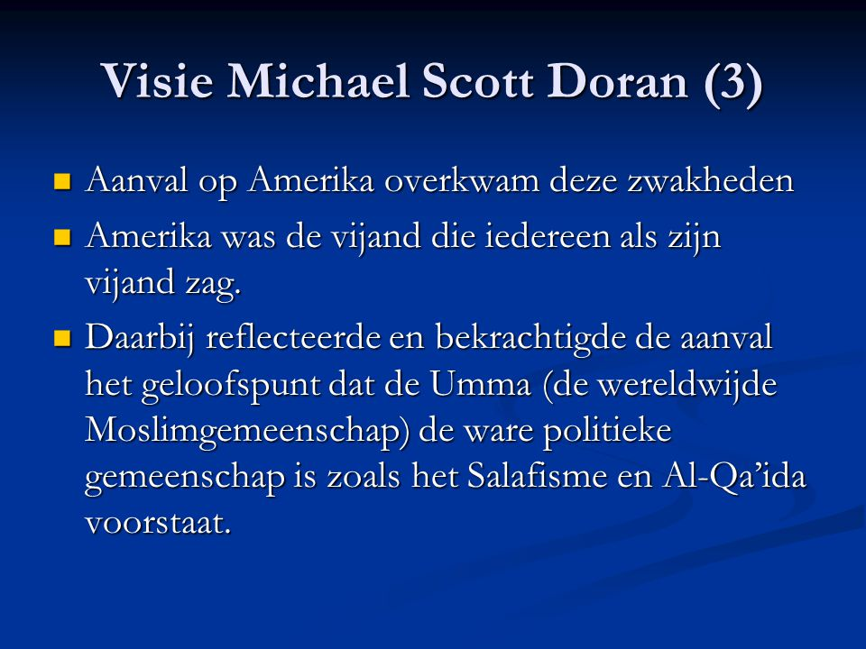 Visie Michael Scott Doran (3) Aanval op Amerika overkwam deze zwakheden Aanval op Amerika overkwam deze zwakheden Amerika was de vijand die iedereen als zijn vijand zag.