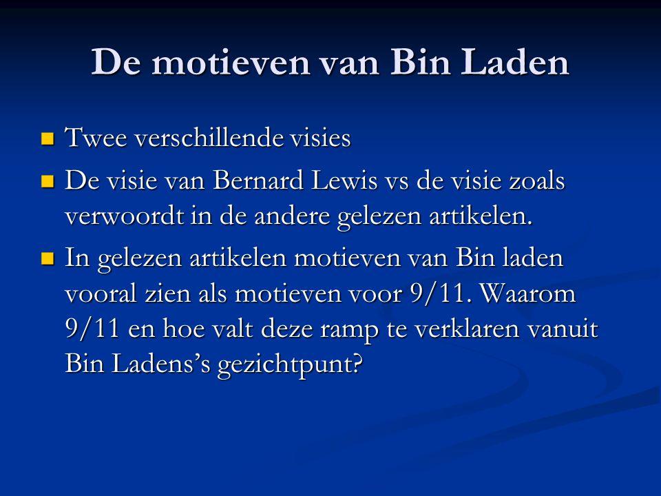 De motieven van Bin Laden Twee verschillende visies Twee verschillende visies De visie van Bernard Lewis vs de visie zoals verwoordt in de andere gelezen artikelen.