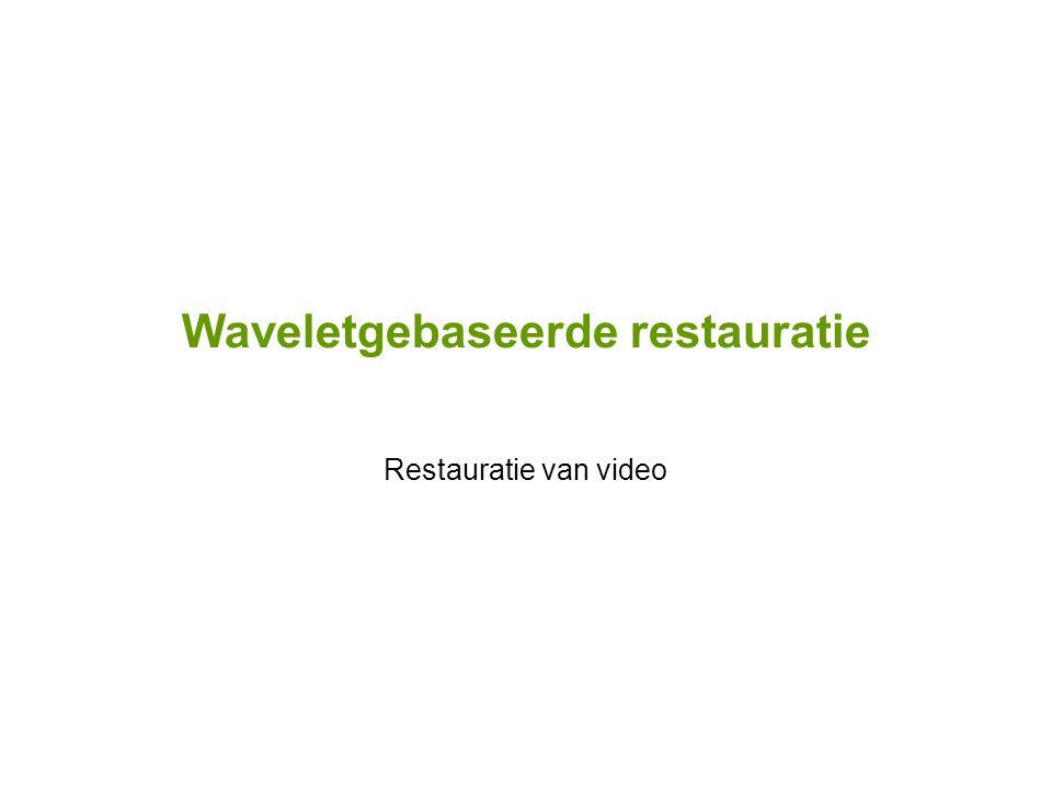 Waveletgebaseerde restauratie Restauratie van video