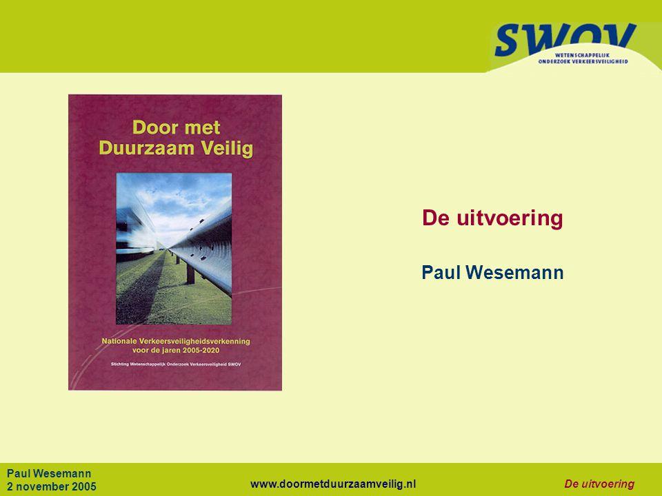 www.doormetduurzaamveilig.nlDe uitvoering Paul Wesemann 2 november 2005 De uitvoering Paul Wesemann