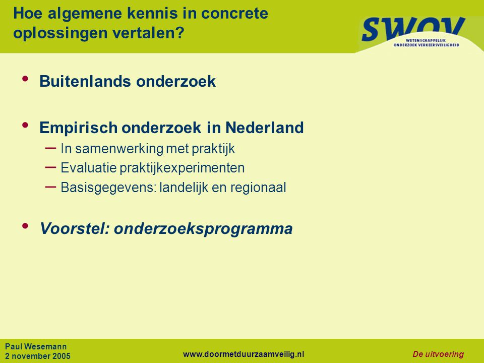 www.doormetduurzaamveilig.nlDe uitvoering Paul Wesemann 2 november 2005 Hoe algemene kennis in concrete oplossingen vertalen.