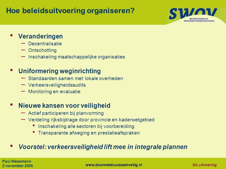 www.doormetduurzaamveilig.nlDe uitvoering Paul Wesemann 2 november 2005 Hoe beleidsuitvoering organiseren.