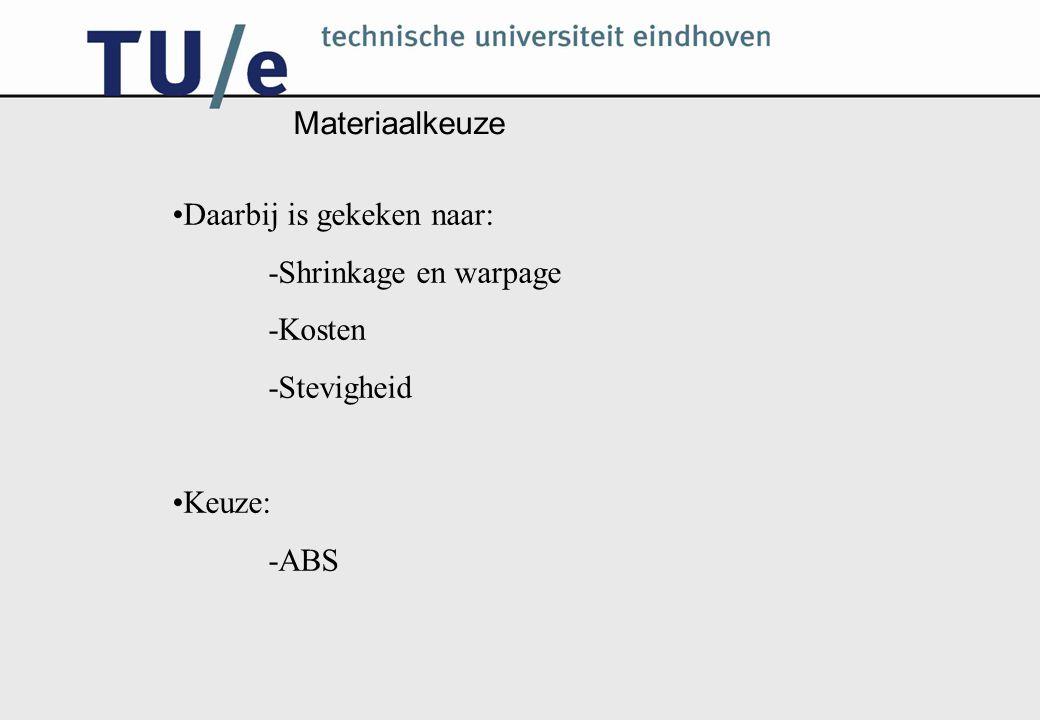 Materiaalkeuze Daarbij is gekeken naar: -Shrinkage en warpage -Kosten -Stevigheid Keuze: -ABS