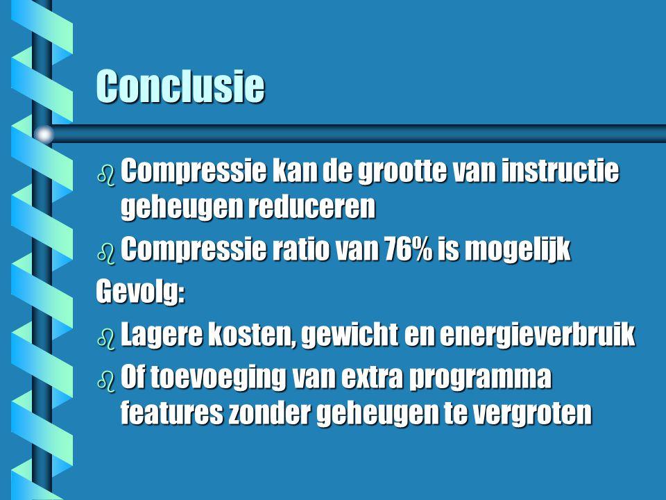 Conclusie b Compressie kan de grootte van instructie geheugen reduceren b Compressie ratio van 76% is mogelijk Gevolg: b Lagere kosten, gewicht en energieverbruik b Of toevoeging van extra programma features zonder geheugen te vergroten