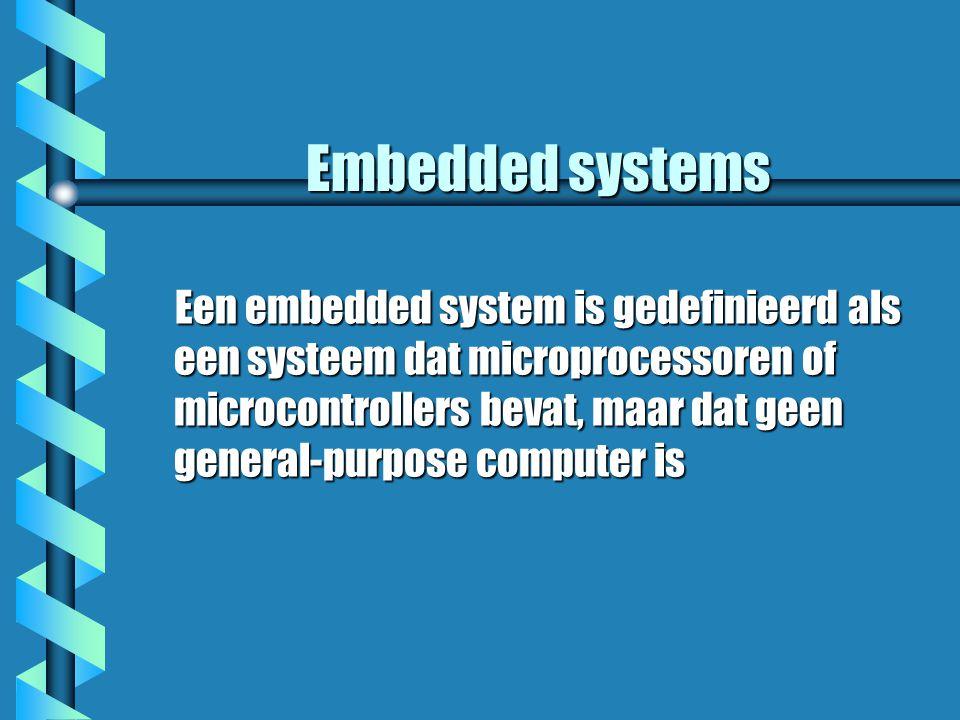 Embedded systems Een embedded system is gedefinieerd als een systeem dat microprocessoren of microcontrollers bevat, maar dat geen general-purpose computer is Een embedded system is gedefinieerd als een systeem dat microprocessoren of microcontrollers bevat, maar dat geen general-purpose computer is