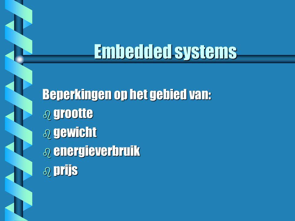 Embedded systems Beperkingen op het gebied van: b grootte b gewicht b energieverbruik b prijs