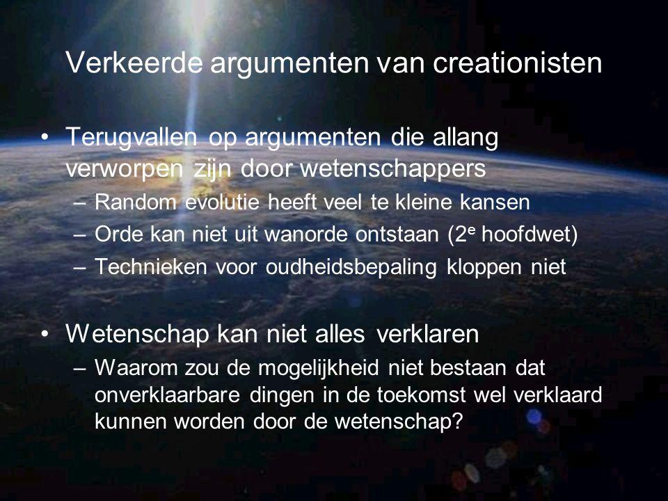 Verkeerde argumenten van creationisten Terugvallen op argumenten die allang verworpen zijn door wetenschappers –Random evolutie heeft veel te kleine k