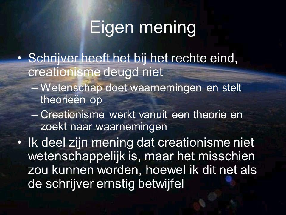 Eigen mening Schrijver heeft het bij het rechte eind, creationisme deugd niet –Wetenschap doet waarnemingen en stelt theorieën op –Creationisme werkt