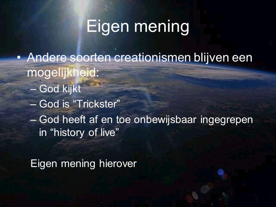 """Eigen mening Andere soorten creationismen blijven een mogelijkheid: –God kijkt –God is """"Trickster"""" –God heeft af en toe onbewijsbaar ingegrepen in """"hi"""