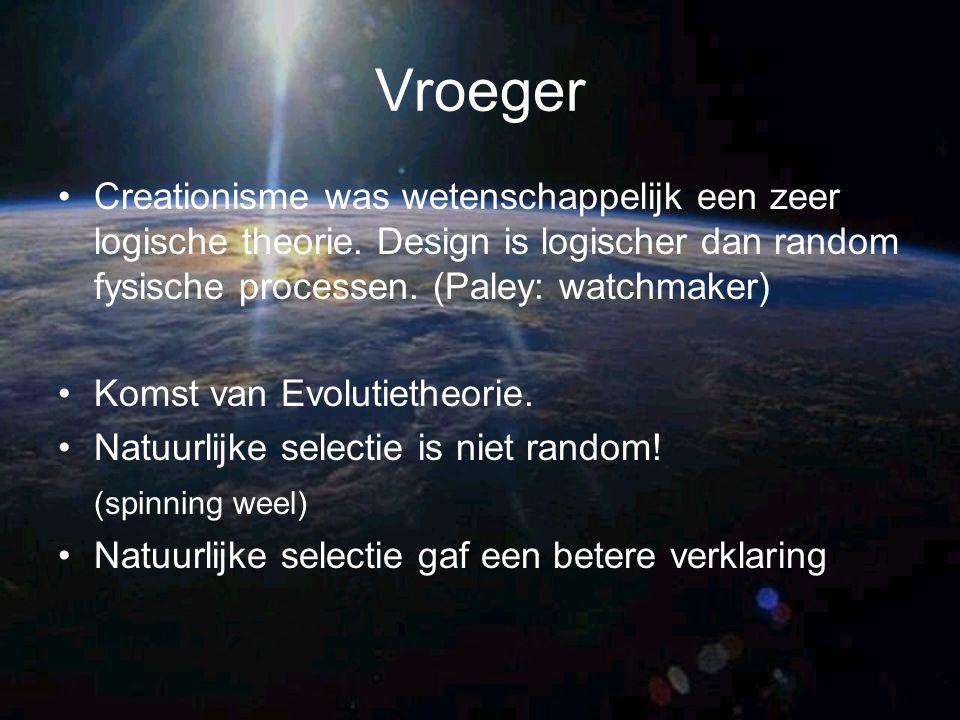 Vroeger Creationisme was wetenschappelijk een zeer logische theorie. Design is logischer dan random fysische processen. (Paley: watchmaker) Komst van