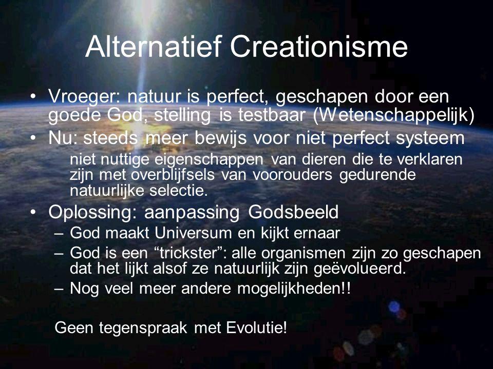 Alternatief Creationisme Vroeger: natuur is perfect, geschapen door een goede God, stelling is testbaar (Wetenschappelijk) Nu: steeds meer bewijs voor