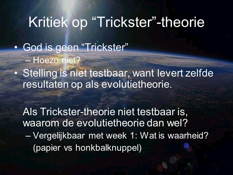 """Kritiek op """"Trickster""""-theorie God is geen """"Trickster"""" –Hoezo niet? Stelling is niet testbaar, want levert zelfde resultaten op als evolutietheorie. A"""