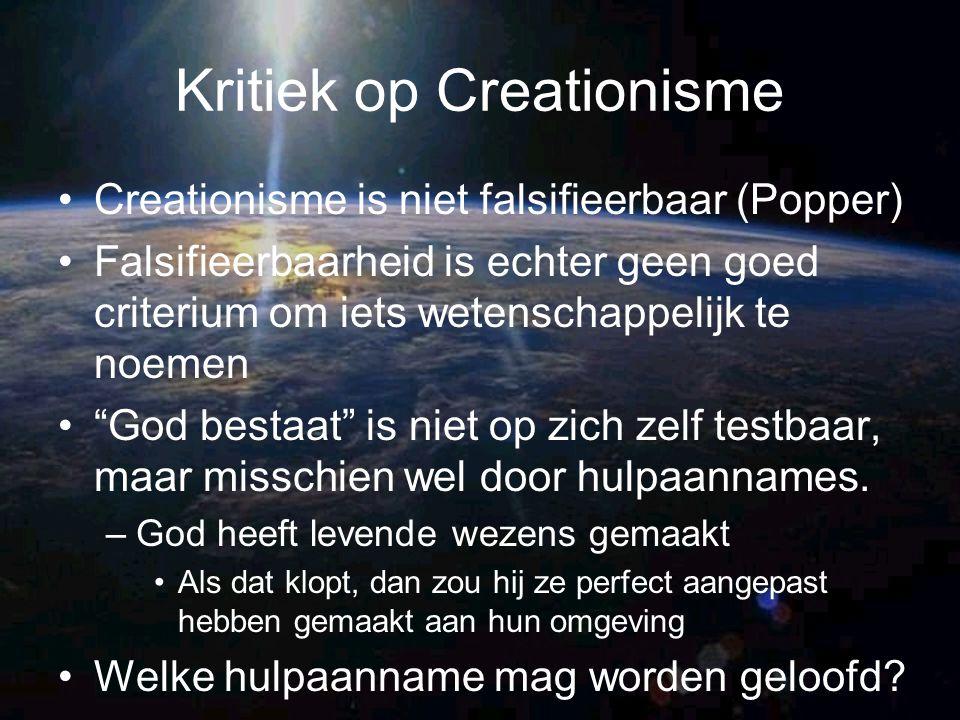 Kritiek op Creationisme Creationisme is niet falsifieerbaar (Popper) Falsifieerbaarheid is echter geen goed criterium om iets wetenschappelijk te noem