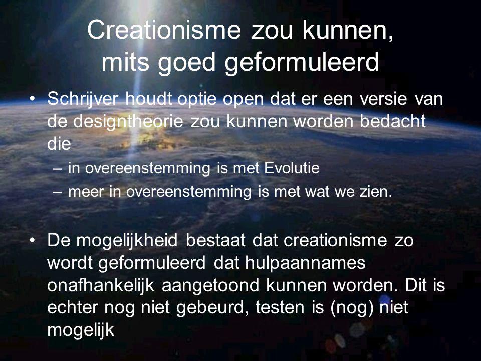 Verschillende soorten creationisme Jonge aarde creationisten –God heeft dieren letterlijk geschapen –Aarde is ongeveer 10.000 jaar oud Oude aarde creationisten –Evolutie en natuurlijke selectie heeft wel degelijk een zeer belangrijke rol gespeeld in history of live –God heeft af en toe ingegrepen in cruciale punten Andere soorten creationisten –Bv.