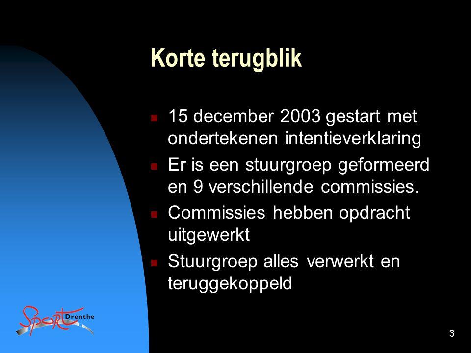3 Korte terugblik 15 december 2003 gestart met ondertekenen intentieverklaring Er is een stuurgroep geformeerd en 9 verschillende commissies. Commissi