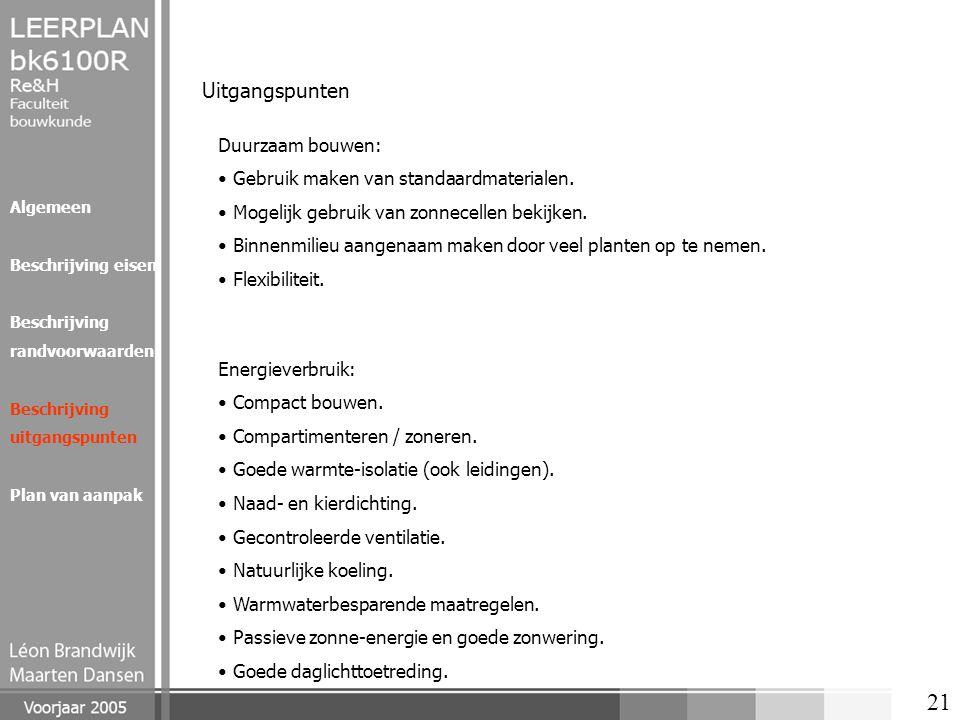 21 Uitgangspunten Duurzaam bouwen: Gebruik maken van standaardmaterialen. Mogelijk gebruik van zonnecellen bekijken. Binnenmilieu aangenaam maken door