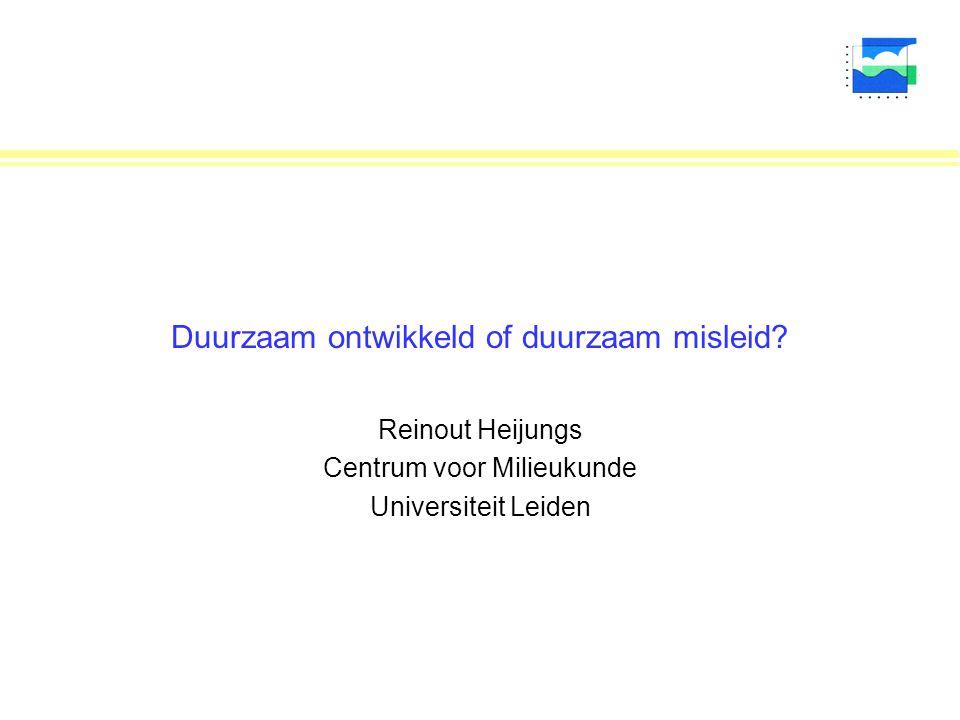 Duurzaam ontwikkeld of duurzaam misleid? Reinout Heijungs Centrum voor Milieukunde Universiteit Leiden