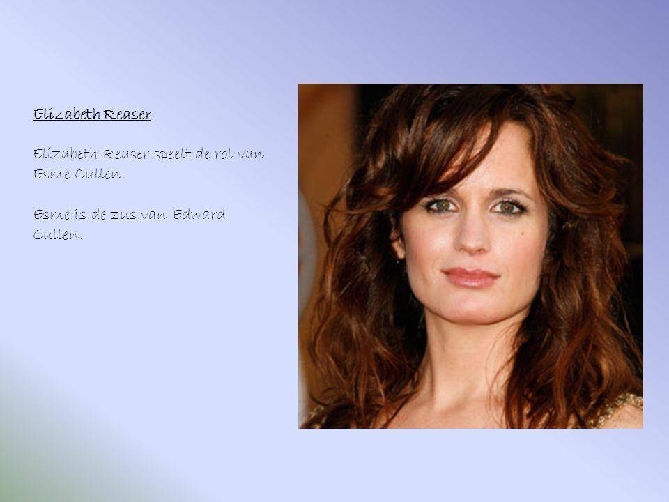 Elizabeth Reaser Elizabeth Reaser speelt de rol van Esme Cullen. Esme is de zus van Edward Cullen.