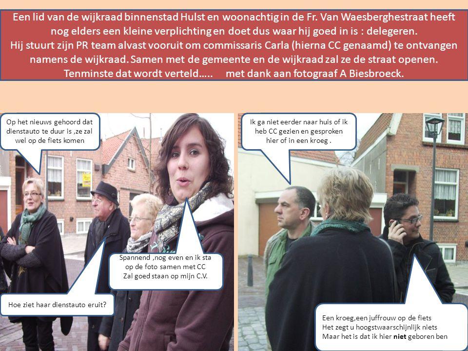 Een lid van de wijkraad binnenstad Hulst en woonachtig in de Fr. Van Waesberghestraat heeft nog elders een kleine verplichting en doet dus waar hij go