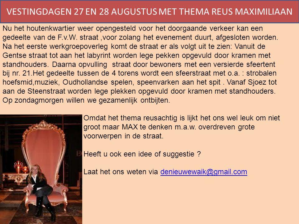 VESTINGDAGEN 27 EN 28 AUGUSTUS MET THEMA REUS MAXIMILIAAN Nu het houtenkwartier weer opengesteld voor het doorgaande verkeer kan een gedeelte van de F