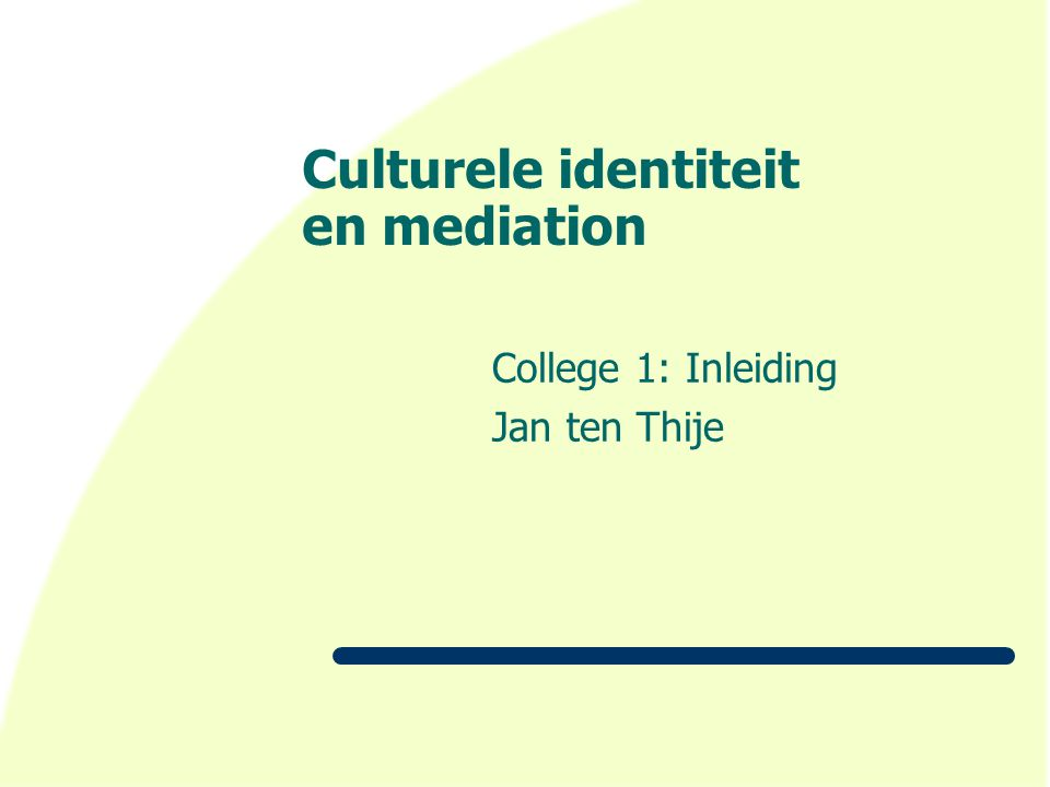 Culturele identiteit en mediation College 1: Inleiding Jan ten Thije