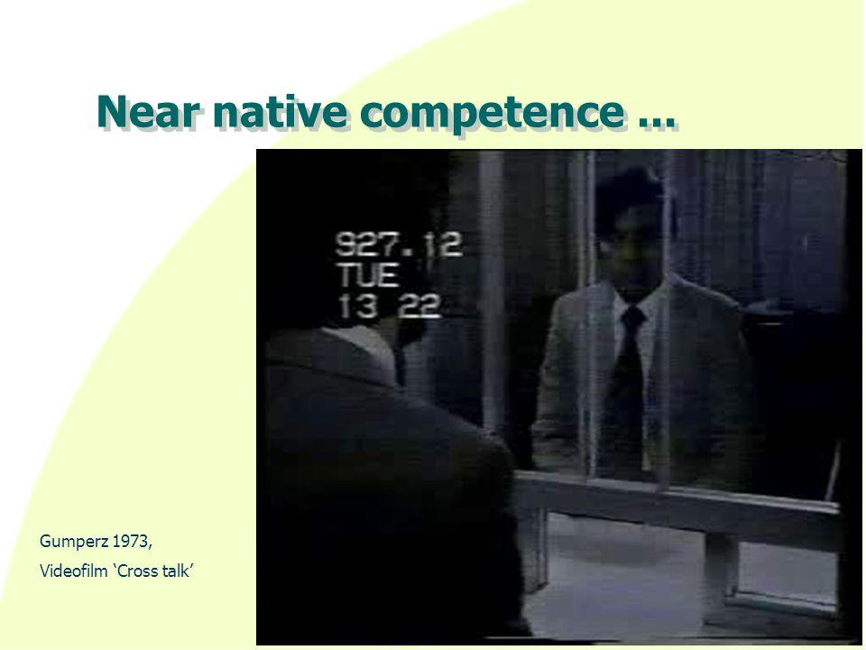 Near native competence... Gumperz 1973, Videofilm 'Cross talk'