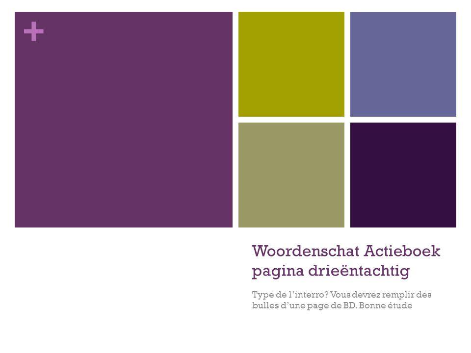 + Woordenschat Actieboek pagina drieëntachtig Type de l'interro? Vous devrez remplir des bulles d'une page de BD. Bonne étude