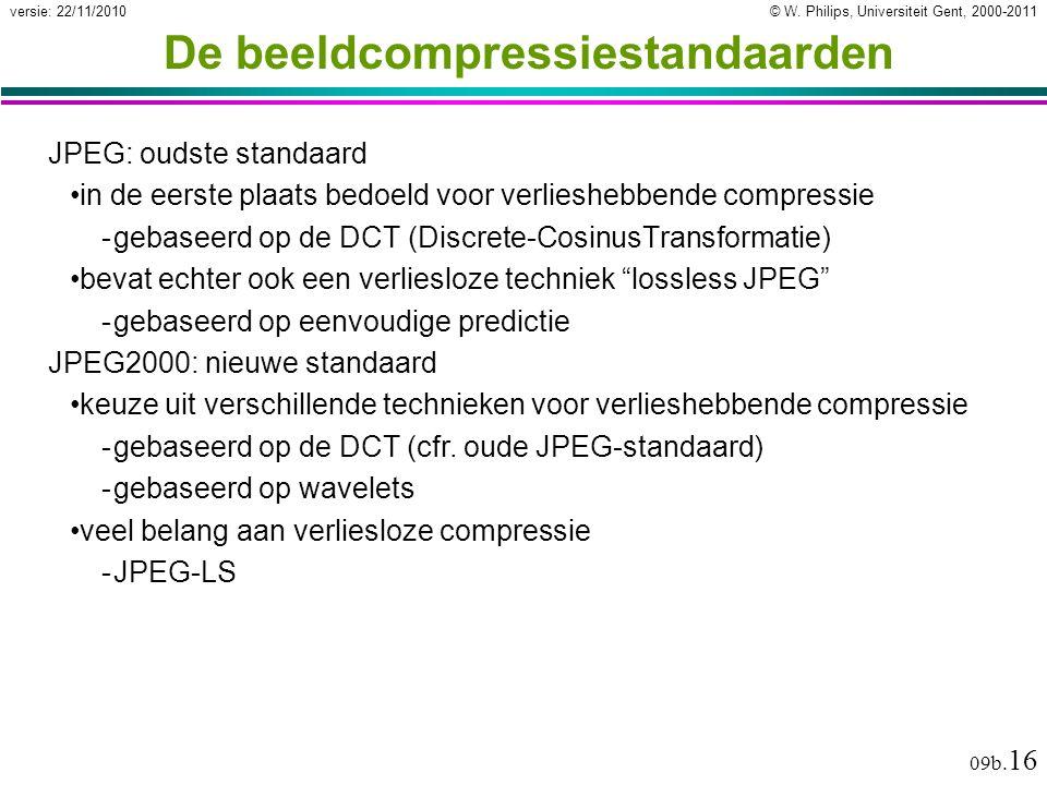 © W. Philips, Universiteit Gent, 2000-2011versie: 22/11/2010 09b. 16 De beeldcompressiestandaarden JPEG: oudste standaard in de eerste plaats bedoeld