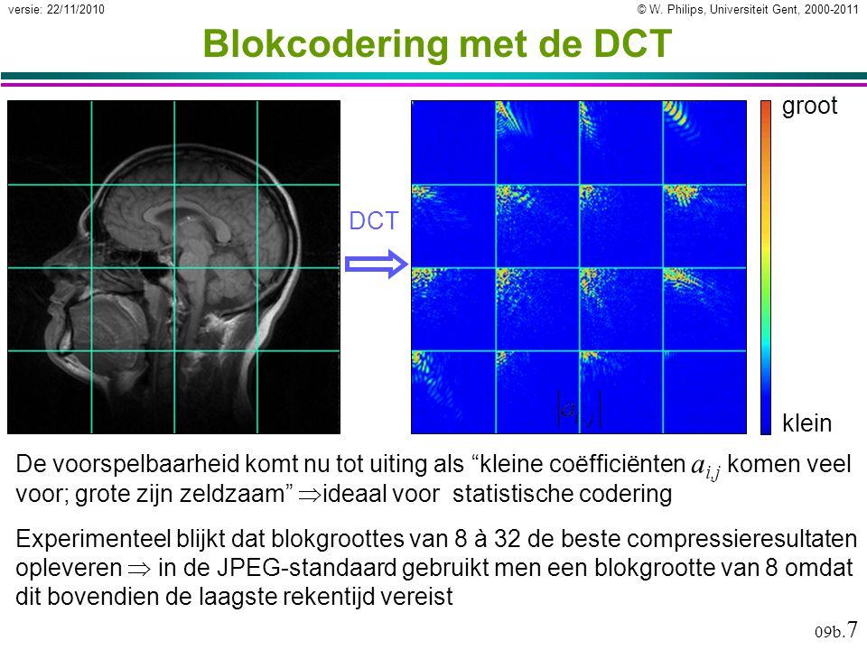 © W. Philips, Universiteit Gent, 2000-2011versie: 22/11/2010 09b. 7 Blokcodering met de DCT klein groot DCT Experimenteel blijkt dat blokgroottes van