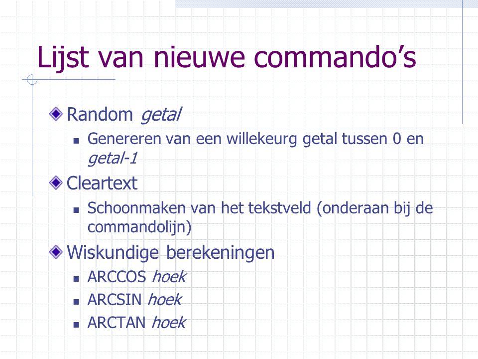 Lijst van nieuwe commando's Random getal Genereren van een willekeurg getal tussen 0 en getal-1 Cleartext Schoonmaken van het tekstveld (onderaan bij
