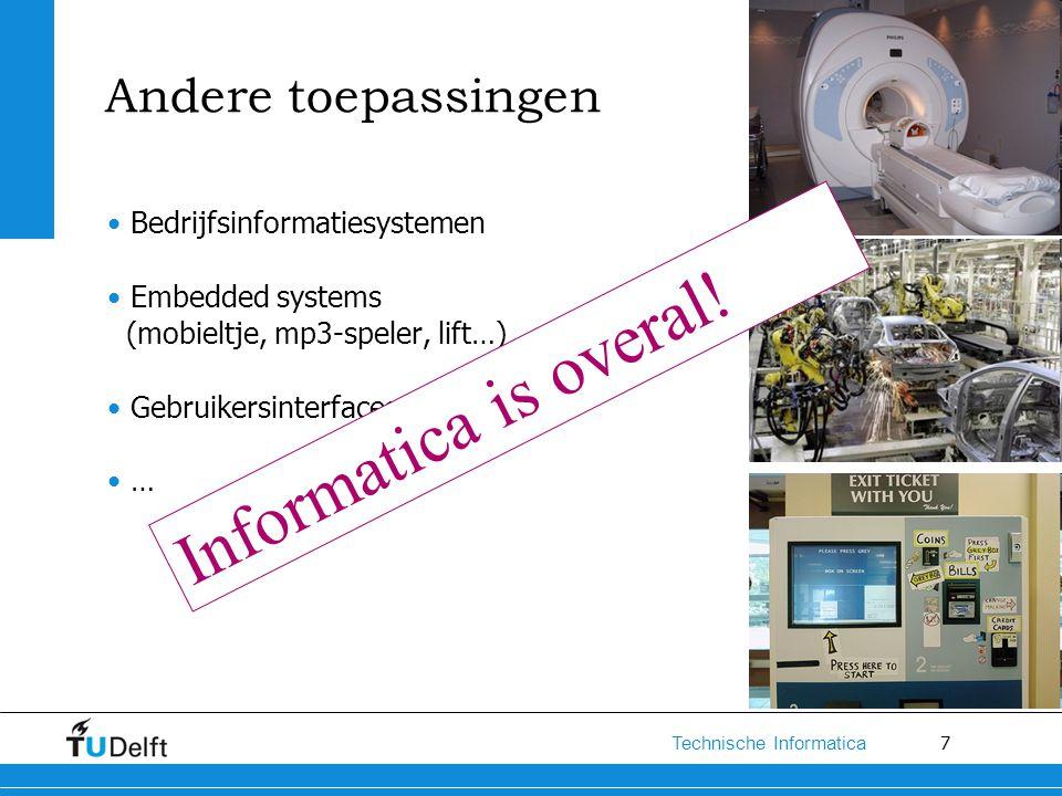 7 Technische Informatica Andere toepassingen Bedrijfsinformatiesystemen Embedded systems (mobieltje, mp3-speler, lift…) Gebruikersinterfaces … Informa