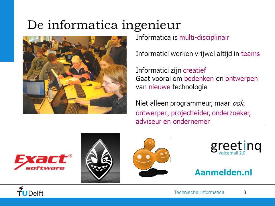 8 Technische Informatica De informatica ingenieur Informatica is multi-disciplinair Informatici werken vrijwel altijd in teams Informatici zijn creati