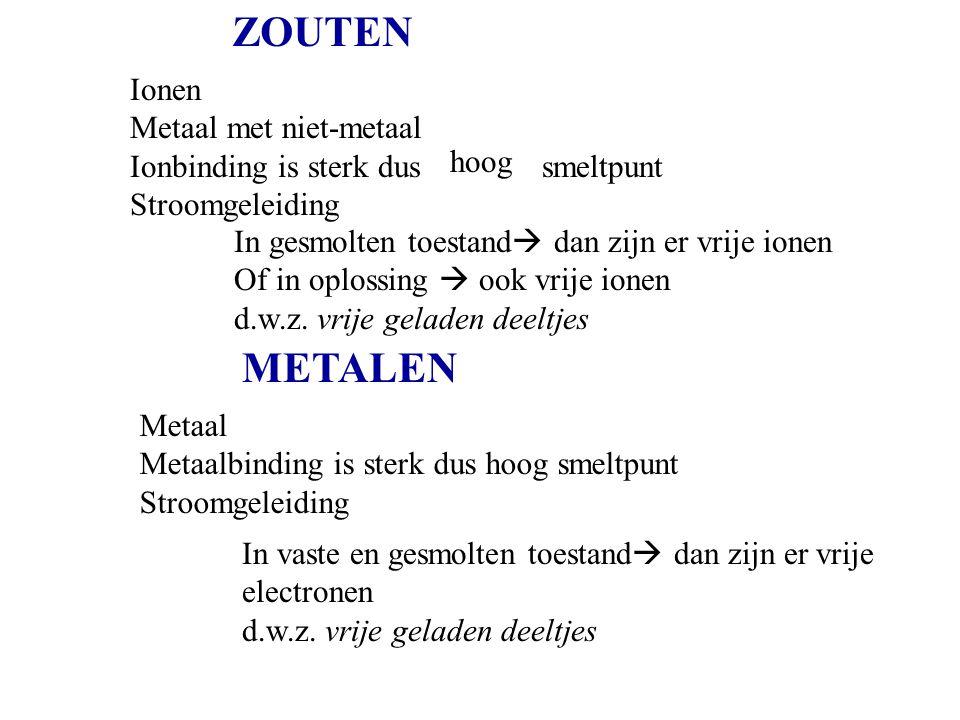 ZOUTEN Ionen Metaal met niet-metaal Ionbinding is sterk dus smeltpunt Stroomgeleiding In gesmolten toestand  dan zijn er vrije ionen Of in oplossing