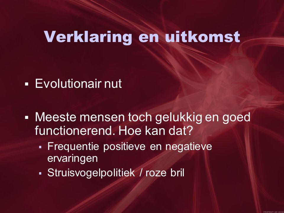 Verklaring en uitkomst  Evolutionair nut  Meeste mensen toch gelukkig en goed functionerend.