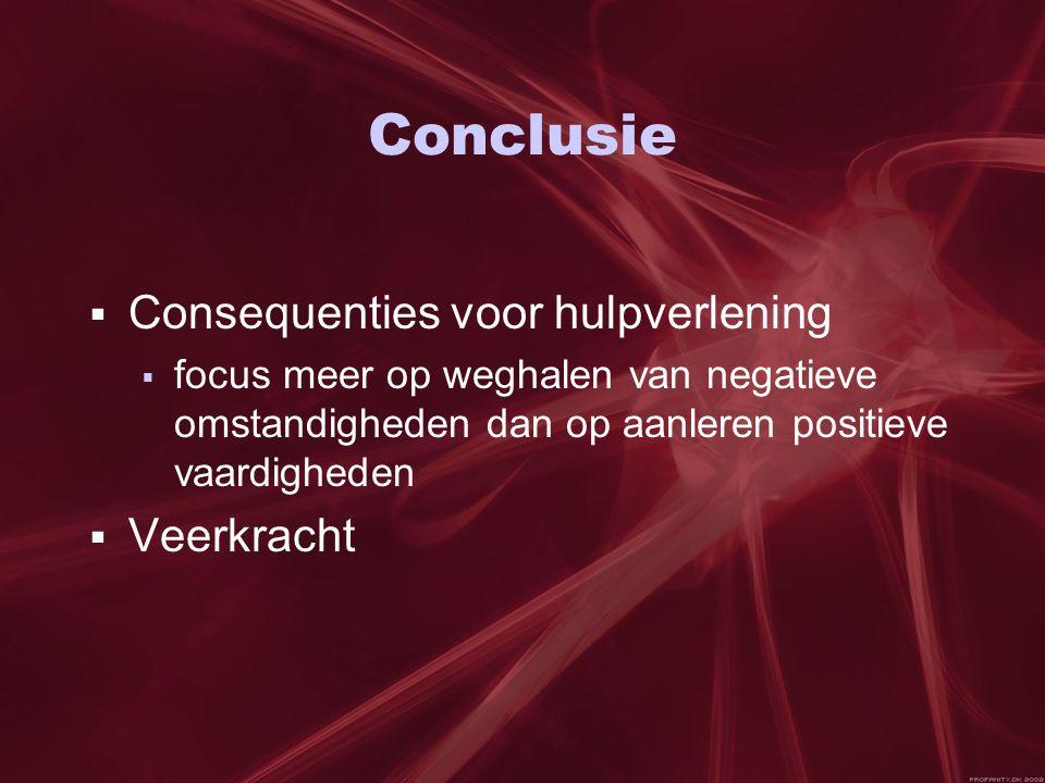 Conclusie  Consequenties voor hulpverlening  focus meer op weghalen van negatieve omstandigheden dan op aanleren positieve vaardigheden  Veerkracht