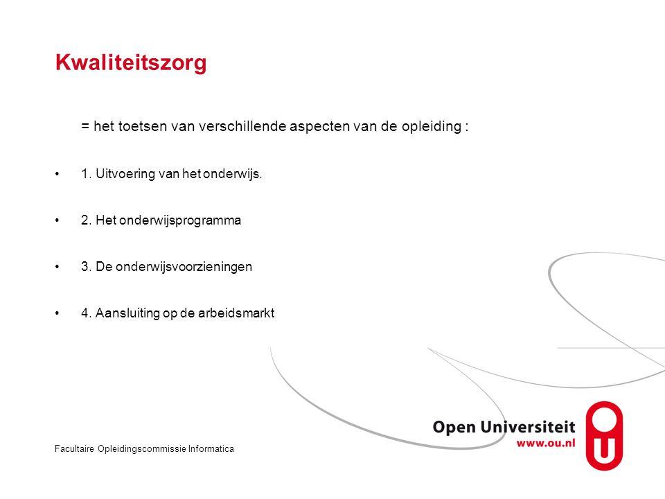 Facultaire Opleidingscommissie Informatica Kwaliteitszorg = het toetsen van verschillende aspecten van de opleiding : 1.