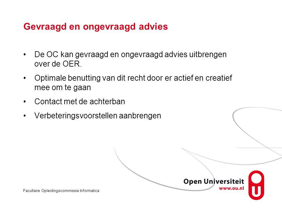 Facultaire Opleidingscommissie Informatica Gevraagd en ongevraagd advies De OC kan gevraagd en ongevraagd advies uitbrengen over de OER.