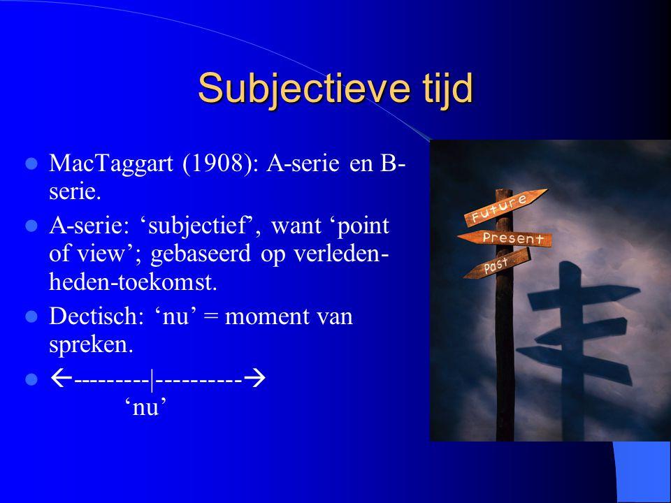 Subjectieve tijd MacTaggart (1908): A-serie en B- serie.