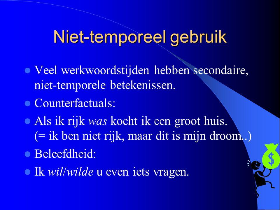 Niet-temporeel gebruik Veel werkwoordstijden hebben secondaire, niet-temporele betekenissen.