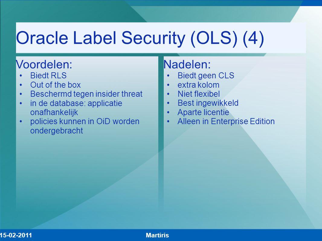 Oracle Label Security (OLS) (4) Martiris15-02-2011 Voordelen: Biedt RLS Out of the box Beschermd tegen insider threat in de database: applicatie onafh