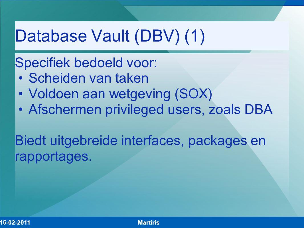 Database Vault (DBV) (1) Specifiek bedoeld voor: Scheiden van taken Voldoen aan wetgeving (SOX) Afschermen privileged users, zoals DBA Biedt uitgebrei