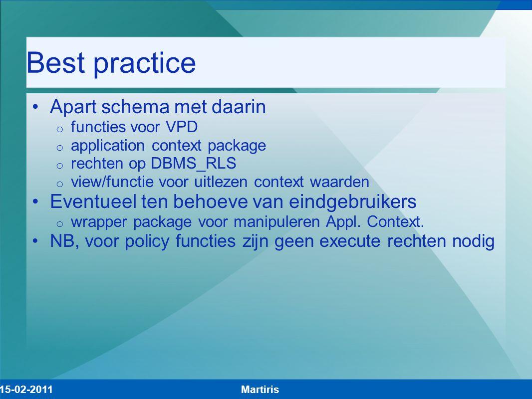 Best practice Apart schema met daarin o functies voor VPD o application context package o rechten op DBMS_RLS o view/functie voor uitlezen context waa