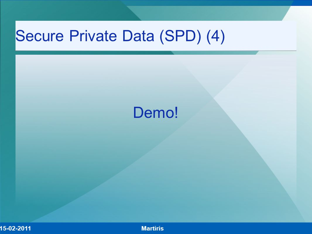 Secure Private Data (SPD) (4) Demo! Martiris15-02-2011